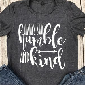 Always Stay Humble And Kind T-Shirt Best Seller!